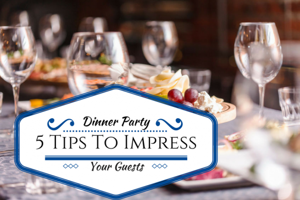 5 Simple Tips You Impress Your Guests