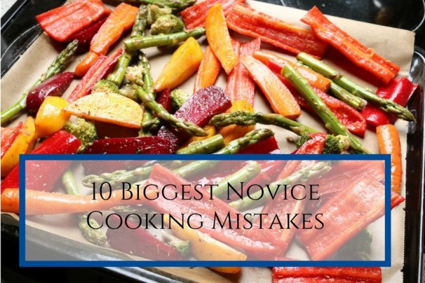 10-biggest-novice-cooking-mistakes