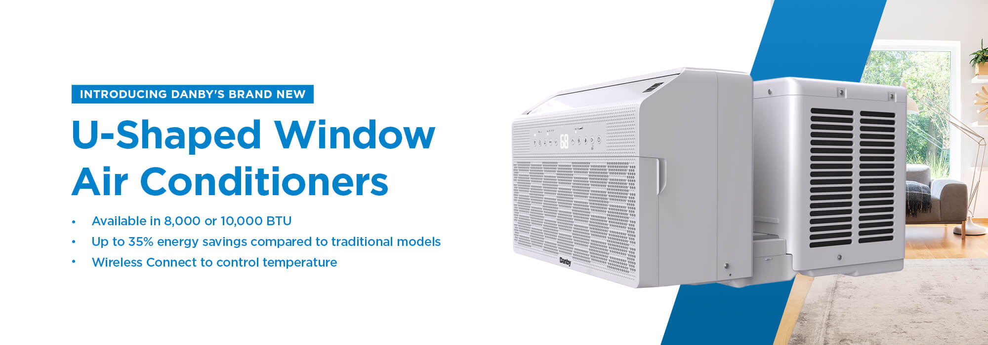 U-Shaped Window Air Conditioners Avaialbe in 8,000 or 10,000 BTU. Up to 35% energy savings compared to traditional modes. Wireless Connect to control temperature